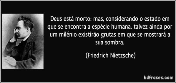 frase-deus-esta-morto-mas-considerando-o-estado-em-que-se-encontra-a-especie-humana-talvez-ainda-por-friedrich-nietzsche-151367